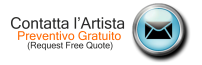 Contatta l'artista - Preventivo gratuito - Request free quote